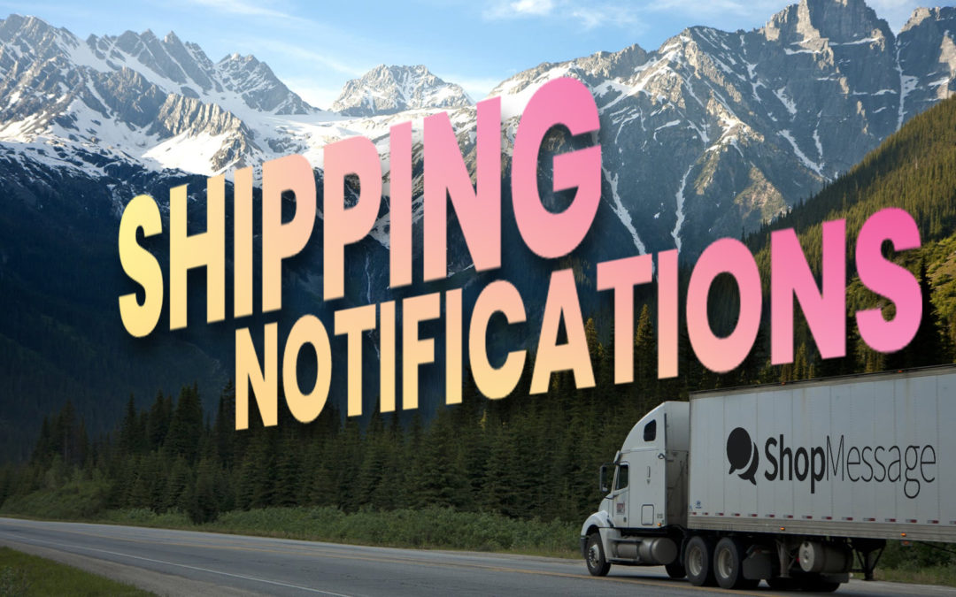 A semi-truck with the ShopMessage logo on the side drives on a forest highway in the Rockies. The words SHIPPING NOTIFICATIONS are visible in a warm gradient angled towards the same vanishing point that the truck and highway are pointing towards.